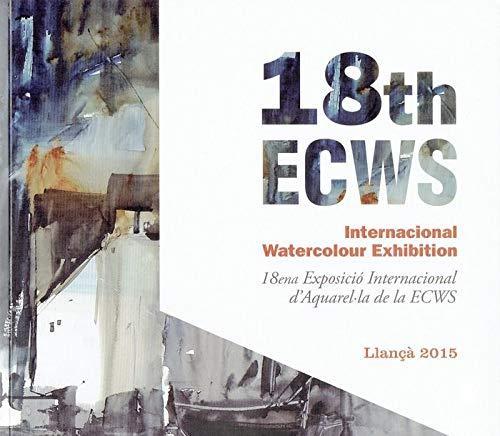 18th ECWS. International Watercolour Exhibition: 18ena. Exposició Internacional d'Aquarel·la de la ECWS. Llançà 2015 por Vv.Aa