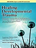 Healing Developmental Trauma: How Early Trauma Affects Self-Regulation, Self-Image, and the Capacity for Relationship by Laurence Heller (2015-06-30)