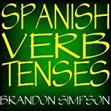 Spanish Verb Tenses: Conjugating Spanish Verbs (Irregular Verbs), Perfecting Your Mastery of Spanish Verbs in all the Tenses (Present, Past, & Future) & Moods (Indicative, Subjunctive, & Conditional) by Brandon Simpson (2008-07-01)