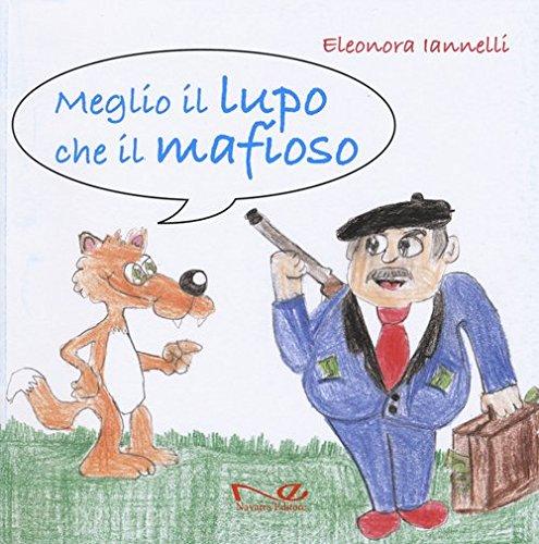 Meglio il lupo che il mafioso. Ediz. illustrata