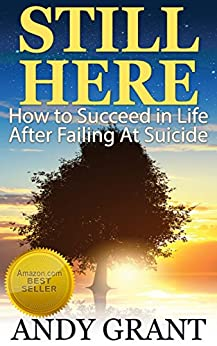 Still Here: How to Succeed in Life After Failing At Suicide (English Edition) di [Grant, Andy]