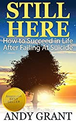 Still Here: How to Succeed in Life After Failing At Suicide (English Edition)