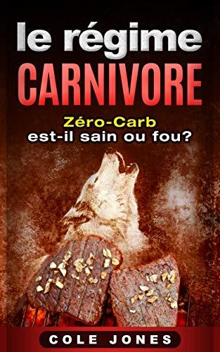Le Régime Carnivore: Zero-Carb est-il sain ou fou? par Cole Jones