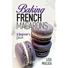 Baking French Macarons: A Beginner's Guide (English Edition)