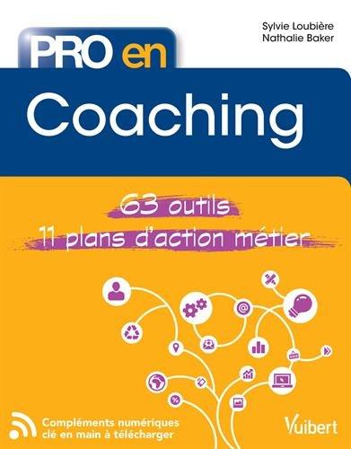 Pro en... Coaching - 63 outils - 11 plans d'action métier par Sylvie Loubière