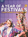 A Year of Festivals (Lonely Planet General Reference)