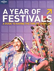 A Year of Festivals: How to Have the Time of Your Life (Lonely Planet General Reference)