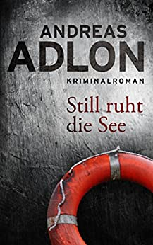 Still ruht die See (Nordsee-Krimi 4) (German Edition) by [Adlon, Andreas]
