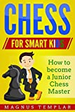 CHESS  FOR KIDS (and for Beginners): How to Become a Junior Chess Master