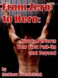 From Zero to Hero: How to Perform Your First Pull-Up and Beyond