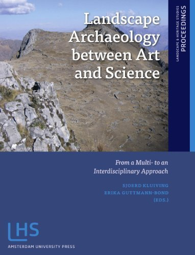 Landscape Archaeology between Art and Science: From a Multi- to an Interdisciplinary Approach (Amsterdam University Press - Landscape and Heritage Research) (2012-11-15)