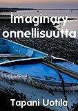 Imaginary onnellisuutta (Finnish Edition)