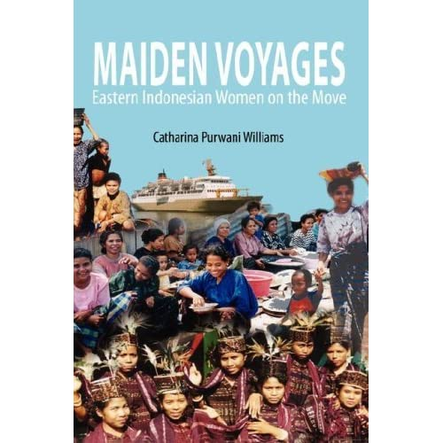 Maiden Voyages: Eastern Indonesian Women on the Move by Catharina Purwani Williams (2007-03-01)
