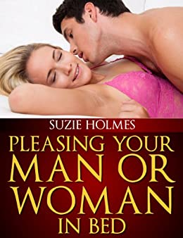 Pleasing Your Man Or Woman In Bed by [Holmes, Suzie]