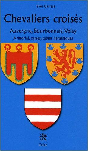Chevaliers croisés d'Auvergne, Bourbonnais et Velay par Yves Carrias