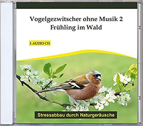 Vogelgezwitscher ohne Musik 2 - Frühling im Wald - Naturgeräusche ohne Musik - Vogelgesang - Vogelgeräusche - CD