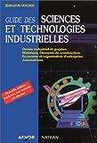 Guide des sciences et technologies industrielles. Dessin industriel et graphes, matériaux, éléments de construction, économie et organisation d'entreprise, automatisme