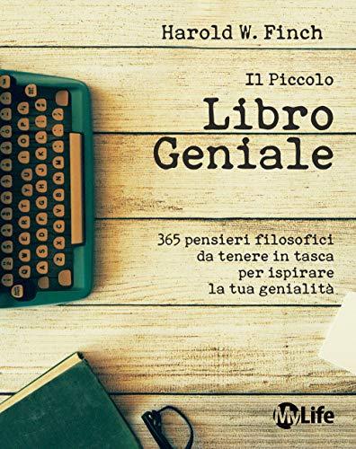 Il piccolo libro geniale. 365 pensieri filosofici da tenere in tasca per ispirare la tua genialità