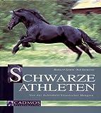 Schwarze Athleten: Von der Schönheit friesischer Hengste (Cadmos Pferdebuch)