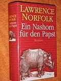 Ein Nashorn für den Papst. Roman. (Aus dem Engl.) - Lawrence Norfolk