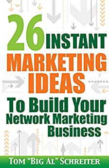 "26 Instant Marketing Ideas To Build Your Network Marketing Business by [Schreiter, Tom ""Big Al""]"