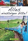 Alles einsteigen bitte! Ein Reiseführer mit den 55 schönsten Zugreisen der Welt. Reisen in Luxuszügen, Nostalgiezügen und Dampfloks auf allen Kontinenten: Von Brockenbahn bis Orient-Express