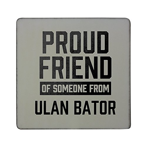 Hardboard square fridge magnet with Proud friend of someone from Ulan Bator
