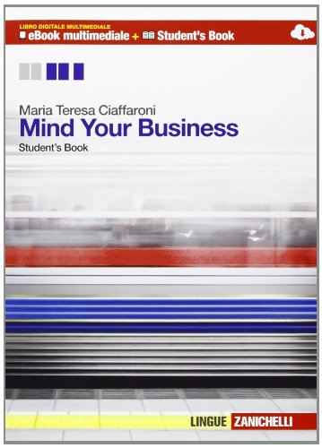 Mind your business. student's book-Workbook. Multimediale. Per le Scuole superiori. Con e-book. Con espansione online