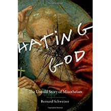 Hating God: The Untold Story of Misotheism by Bernard Schweizer (2010-11-05)
