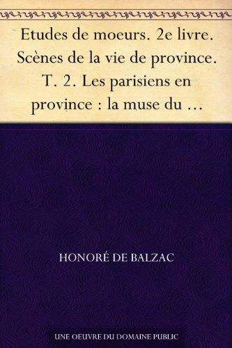 Couverture du livre Etudes de moeurs. 2e livre. Scènes de la vie de province. T. 2. Les parisiens en province : la muse du département