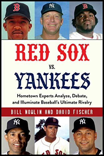 Red Sox vs. Yankees: Hometown Experts Analyze, Debate, and Illuminate Baseball's Ultimate Rivalry (Classic Sports Rivalries) (English Edition)