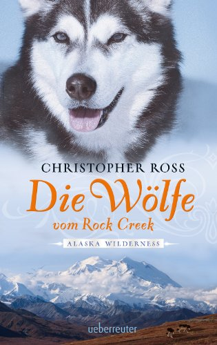 Alaska Wilderness - Die Wölfe vom Rock Creek (Bd.2) -