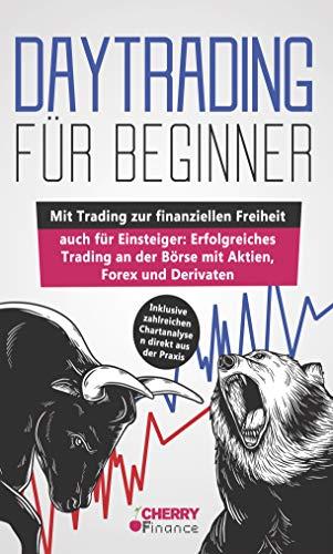 Daytrading für Beginner: Wie Sie Schritt für Schritt vom Einsteiger zum erfolgreichen Trader werden | Lernen Sie: Tipps, Tricks, Strategien und die korrekte Chart Analyse