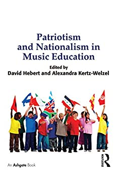 Patriotism and Nationalism in Music Education by [Kertz-Welzel, Alexandra]