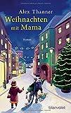 Buchinformationen und Rezensionen zu Weihnachten mit Mama: Roman von Alex Thanner