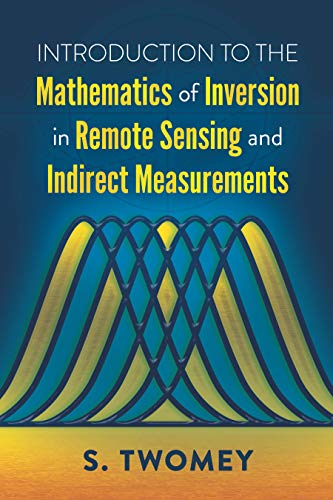 Introduction to the Mathematics of Inversion in Remote Sensing and Indirect Measurements (English Edition) -