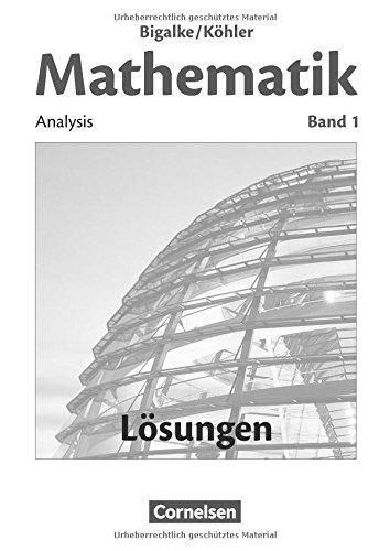 Bigalke/Köhler: Mathematik - Allgemeine Ausgabe: Band 1 - Analysis: Lösungen zum Schülerbuch