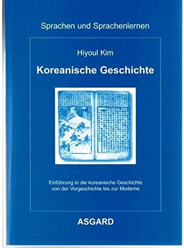 Koreanische Geschichte: Einführung in die koreanische Geschichte von der Vorgeschichte bis zur Moderne (Sprachen und Sprachenlernen)