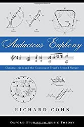 Audacious Euphony: Chromaticism and the Triad's Second Nature (Oxford Studies in Music Theory)