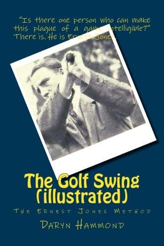 The Golf Swing (illustrated): The Ernest Jones Method por Daryn Hammond