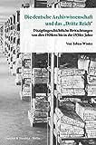 Die deutsche Archivwissenschaft und das »Dritte Reich«.: Disziplingeschichtliche Betrachtungen von den 1920ern bis in die 1950er Jahre. ... Preußischer Kulturbesitz. Forschungen)