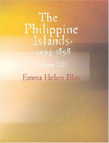 The Philippine Islands   1493-1898 Vol. XII