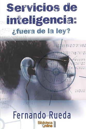 Servicios de Inteligencia: ¿fuera de la ley? por Fernando Rueda