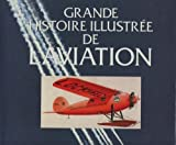 "Afficher ""Grande histoire illustree de l'aviation"""