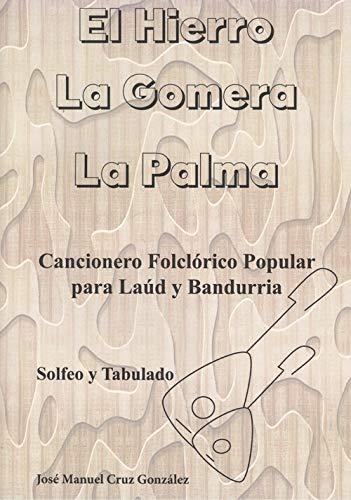 CANCIONERO FOLKLORICO POPULAR PARA LAUD Y BANDURRIA: EL HIERRO, LA GOMERA Y LA PALMA por José Manuel Cruz González