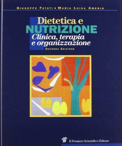Dietetica e nutrizione. Clinica, terapia e