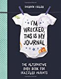 I'm Wrecked, This is My Journal: The Alternative Baby Book for Frazzled Parents