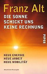 Die Sonne schickt uns keine Rechnung: Neue Energie, neue Arbeit, neue Mobilität