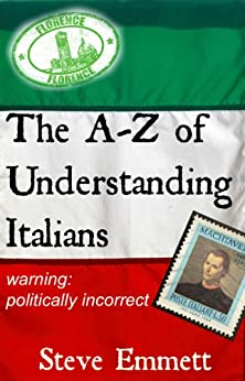 A-Z of Understanding Italians (An Irreverent Guide) by [Emmett, Steve]
