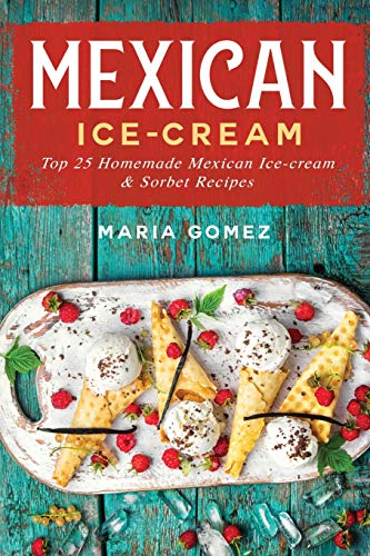 Mexican Ice-Cream:: Top 25 Mexican Ice-Cream and Sorbet Recipes